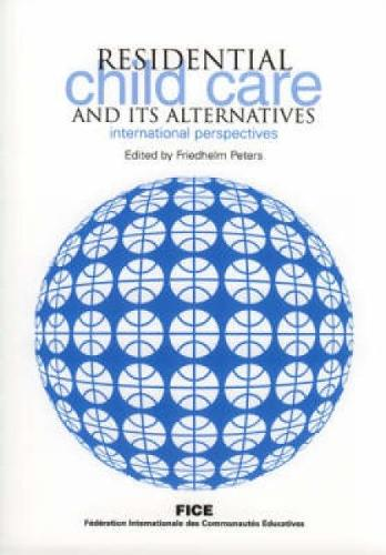 Residential Child Care and Its Alternatives: International Perspectives (Paperback)