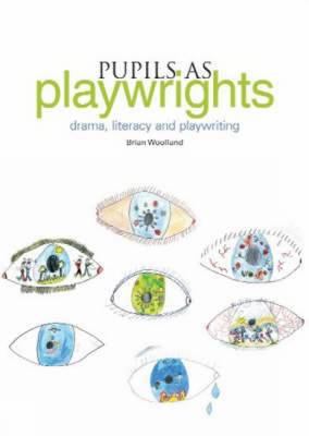 Pupils as Playwrights: Drama, Literacy and Playwriting (Paperback)