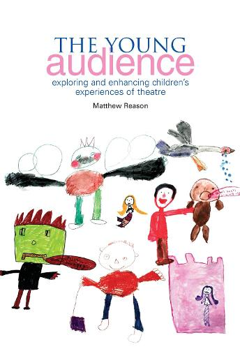 The Young Audience: Exploring and Enhancing Children's Experiences of Theatre (Paperback)