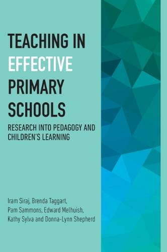 Effective Teachers in Primary Schools: Key research on pedagogy and children's learning (Paperback)