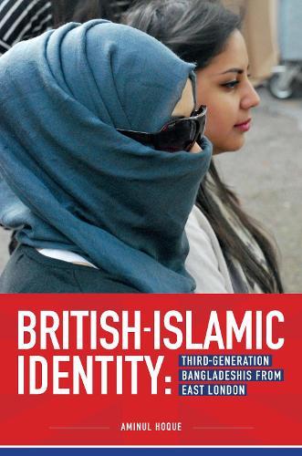 British-Islamic Identity: Third-generation Bangladeshis from East London (Paperback)