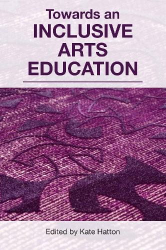 Towards an Inclusive Arts Education (Paperback)