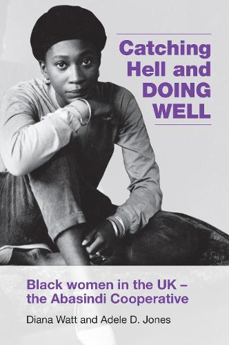 Catching Hell and Doing Well: Black women in the UK - the Abasindi Cooperative (Paperback)