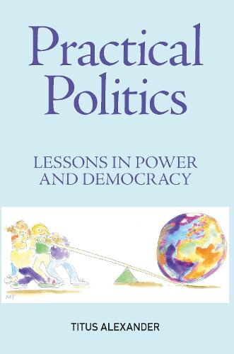Practical Politics: Lessons in power and democracy (Paperback)