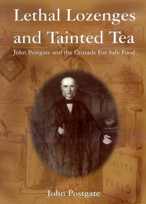 Lethal Lozenges and Tainted Tea: A Biography of John Postgate (1820-1881) (Paperback)