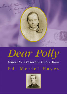 Dear Polly: Letters to a Victorian Lady's Maid (Paperback)
