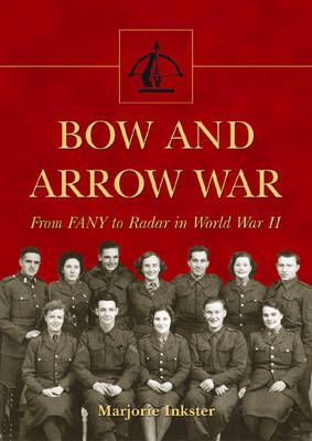 Bow and Arrow War: From FANY to Radar in World War II (Paperback)