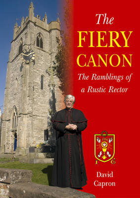 The Fiery Canon: The Ramblings of a Rustic Rector (Paperback)