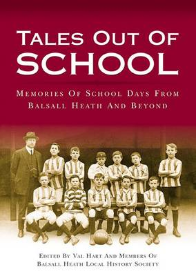 Tales Out of School: Memories of School Days from Balsall Heath and Beyond (Paperback)