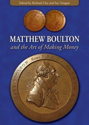 Matthew Boulton and the Art of Making Money (Paperback)