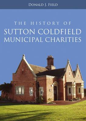 The History of Sutton Coldfield Municipal Charities (Paperback)