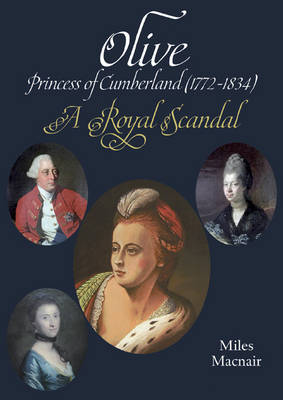 Olive: Princess of Cumberland (1772-1834) - A Royal Scandal (Hardback)