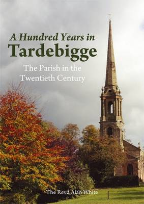 A Hundred Years in Tardebigge: The Parish in the Twentieth Century (Paperback)