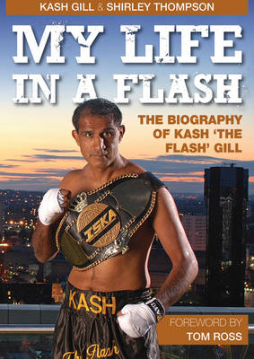 My Life in a Flash: The Biography of Kash 'the Flash' Gill (Paperback)