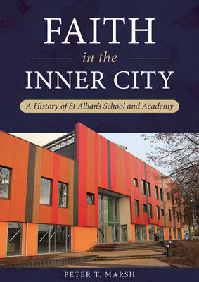 Faith in the Inner City: A History of St Alban's School and Academy (Paperback)