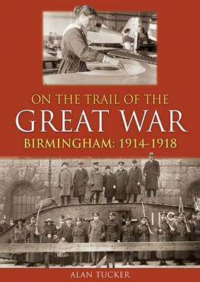 On the Trail of the Great War Birmingham 1914-1918 (Paperback)