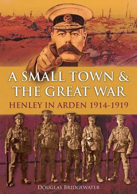 A Small Town & the Great War Henley in Arden 1914-1919 (Hardback)