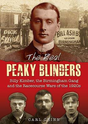 The Real Peaky Blinders: Billy Kimber, the Birmingham Gang and the Racecourse Wars of the 1920s (Paperback)