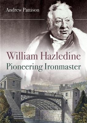 William Hazledine: Pioneering Ironmaster (Paperback)