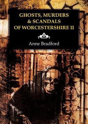 Ghosts, Murders & Scandals of Worcestershire: II (Paperback)