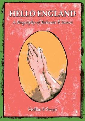 Hello England: A Biography of Balwant K Swani (Paperback)