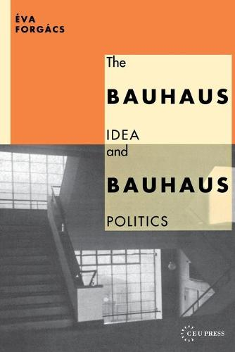 The Bauhaus Idea and Bauhaus Politics (Paperback)
