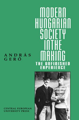 Modern Hungarian Society in the Making: The Unfinished Experience (Hardback)