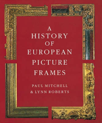 A History of European Picture Frames (Hardback)
