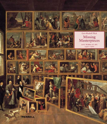 Missing Masterpieces: Lost Works of Art 1450-1900 (Hardback)