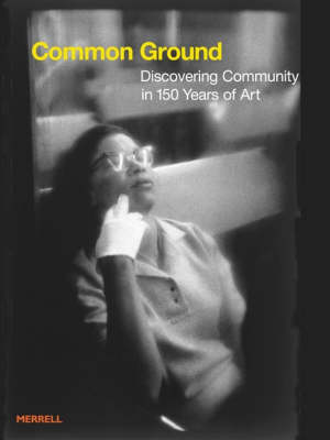 Common Ground: Discovering Community in 150 Years of Art (Hardback)