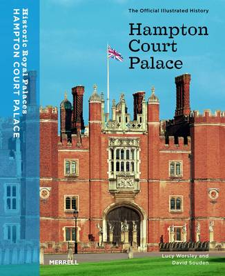 Hampton Court Palace: The Official Illustrated History (Paperback)