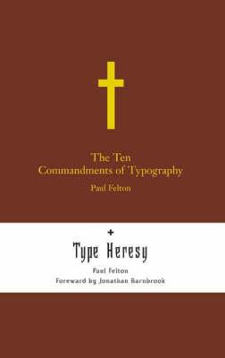 "The Ten Commandments of Typography: AND ""Type Heresy: Breaking the Ten Commandments of Typography"": Type Heresy: Breaking the Ten Commandments of Typography (Hardback)"