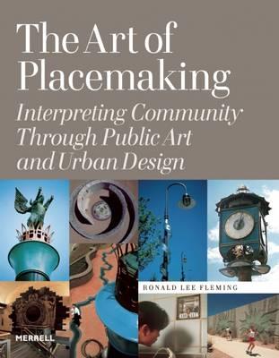 The Art of Placemaking: Interpreting Community Through Public Art and Urban Design (Hardback)