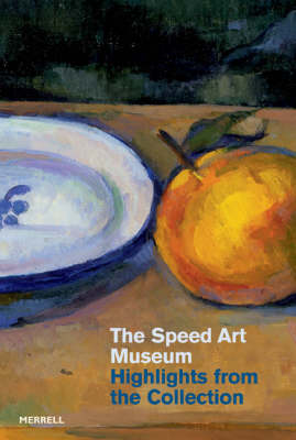 The Speed Art Museum: Highlights from the Collection (Paperback)