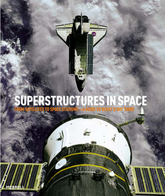 SuperStructures in Space: From Satellites to Space Stations - a Guide to What's Out There (Hardback)