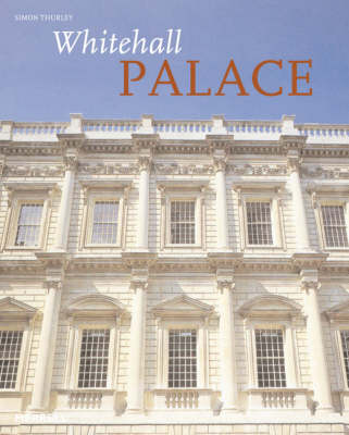 Whitehall Palace: The Official Illustrated History (Hardback)
