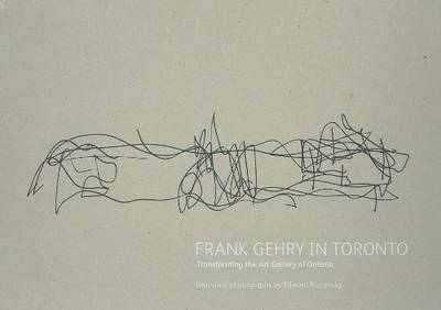 Frank Gehry in Toronto: Transforming the Art Gallery of Ontario (Hardback)