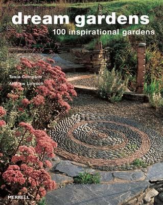 Dream Gardens: 100 Inspirational Gardens (Paperback)