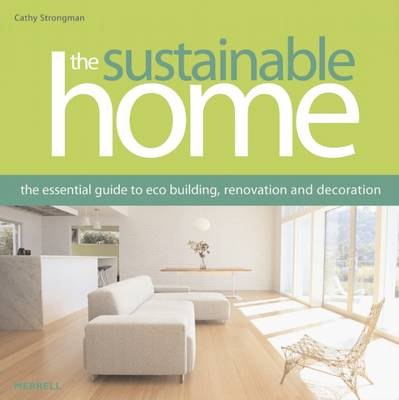 The Sustainable Home: The Essential Guide to Eco Building, Renovation and Decoration (Paperback)