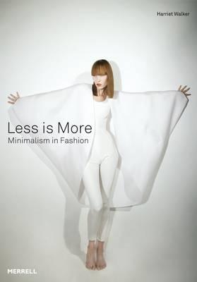 Less is More: Minimalism in Fashion (Hardback)