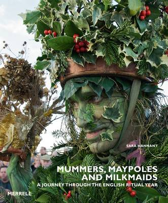 Mummers, Maypoles and Milkmaids: A Journey Through the English Ritual Year (Hardback)