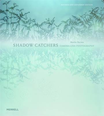 Shadow Catchers: Camera-less Photography (Hardback)