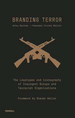 Branding Terror: The Logotypes and Iconography of Insurgent Groups and Terrorist Organizations (Hardback)