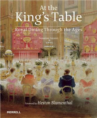 At the King's Table: Royal Dining Through the Ages (Hardback)