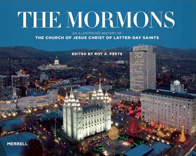 The Mormons: An Illustrated History of the Church of Jesus Christ of Latter-day Saints (Hardback)
