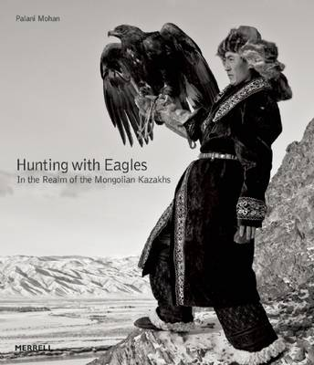 Hunting with Eagles: In the Realm of the Mongolian Kazakhs (Hardback)