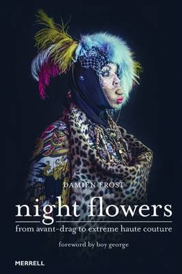 Night Flowers: From Avant-Drag to Extreme Haute Couture (Hardback)