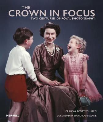 The Crown in Focus: Two Centuries of Royal Photography (Hardback)