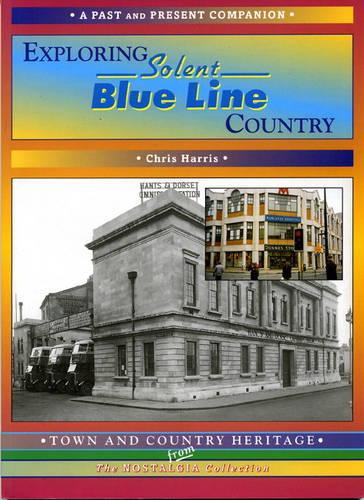 Exploring Solent Blue Line Country - Britain's Counties, Cities & Towns Past & Present (Paperback)