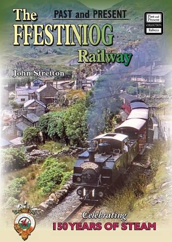 The Ffestiniog Railway: Celebrating 150 Years of Steam - Past & Present Companion (Paperback)